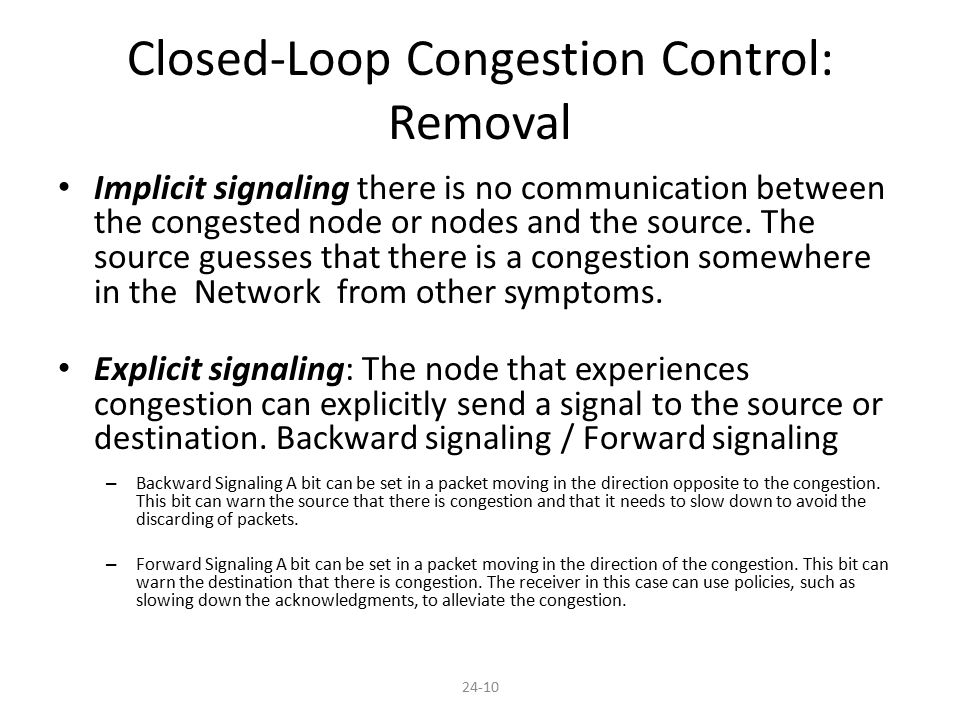 Closed-Loop Congestion Control: Removal Implicit signaling there is no communication between the congested node or nodes and the source. The source gu