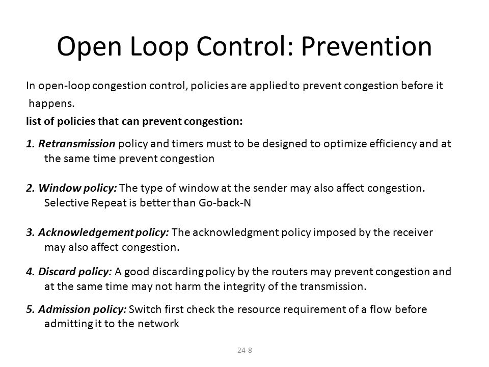 24-8 Open Loop Control: Prevention In open-loop congestion control, policies are applied to prevent congestion before it happens. list of policies tha