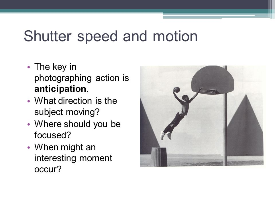 Shutter speed and motion The key in photographing action is anticipation.
