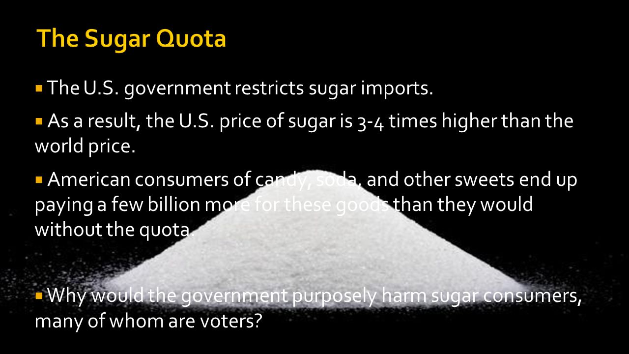  The U.S. government restricts sugar imports.  As a result, the U.S.