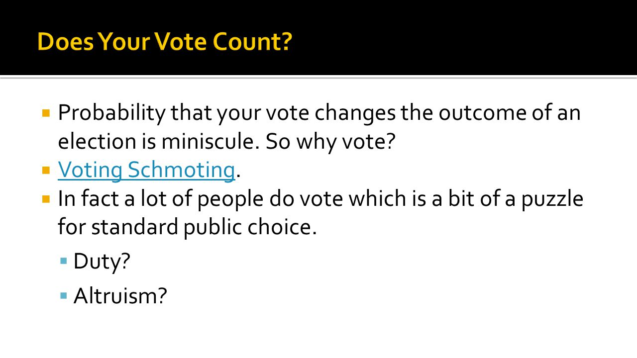  Probability that your vote changes the outcome of an election is miniscule.