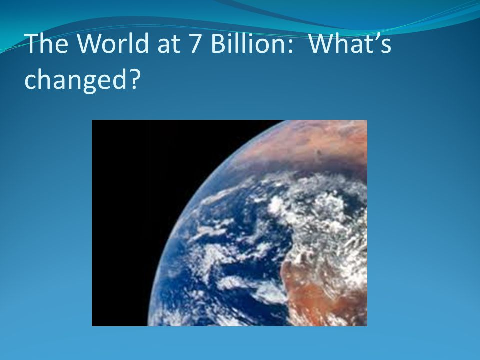 The World at 7 Billion: What's changed?