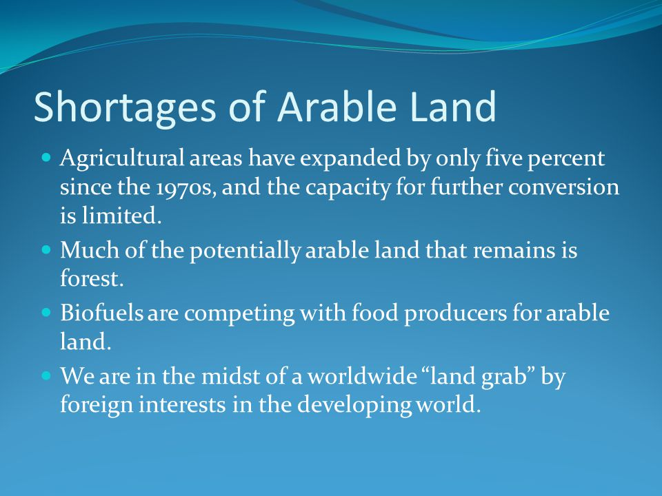 Shortages of Arable Land Agricultural areas have expanded by only five percent since the 1970s, and the capacity for further conversion is limited.