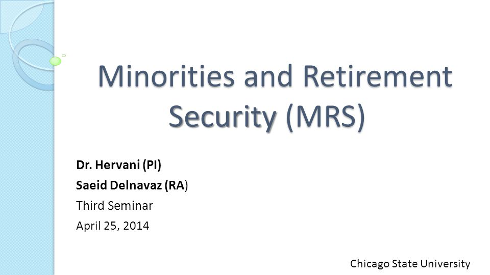 Minorities and Retirement Security (MRS) Minorities and Retirement Security (MRS) Dr.