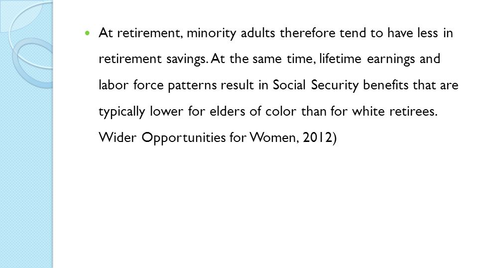 At retirement, minority adults therefore tend to have less in retirement savings.