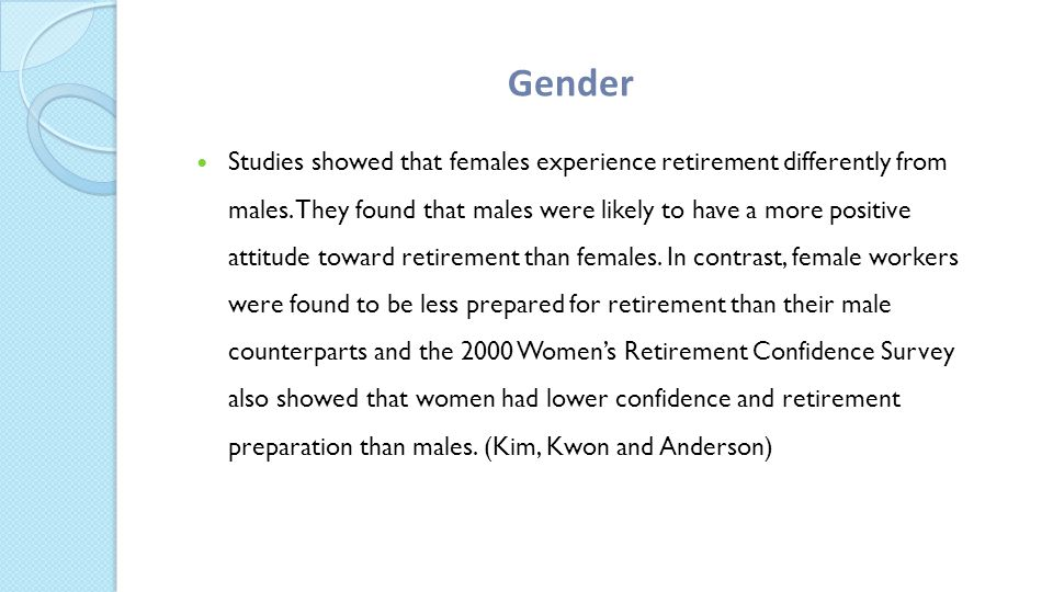 Studies showed that females experience retirement differently from males.