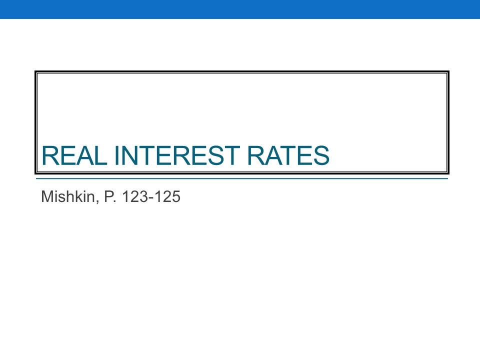 REAL INTEREST RATES Mishkin, P. 123-125