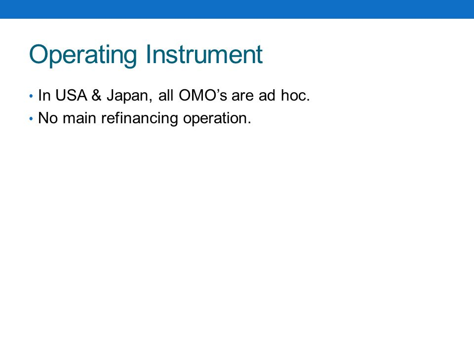 Operating Instrument In USA & Japan, all OMO's are ad hoc. No main refinancing operation.