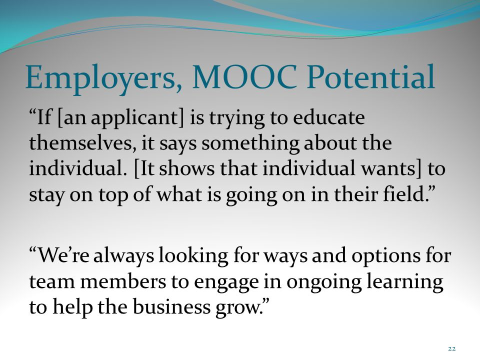 "Employers, MOOC Potential ""If [an applicant] is trying to educate themselves, it says something about the individual. [It shows that individual wants]"