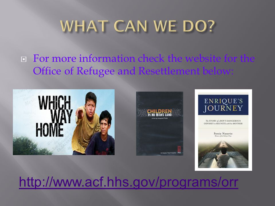  For more information check the website for the Office of Refugee and Resettlement below: http://www.acf.hhs.gov/programs/orr