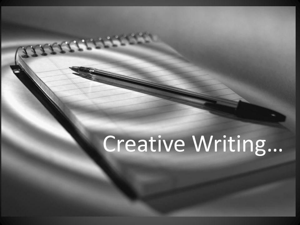 Creative Writing…