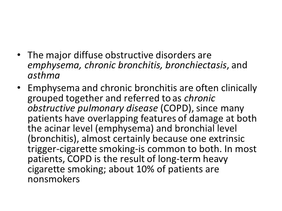The major diffuse obstructive disorders are emphysema, chronic bronchitis, bronchiectasis, and asthma Emphysema and chronic bronchitis are often clini