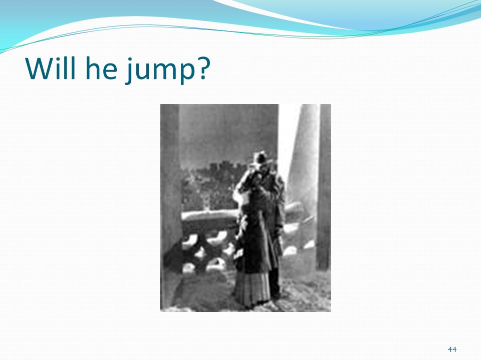Will he jump? 44
