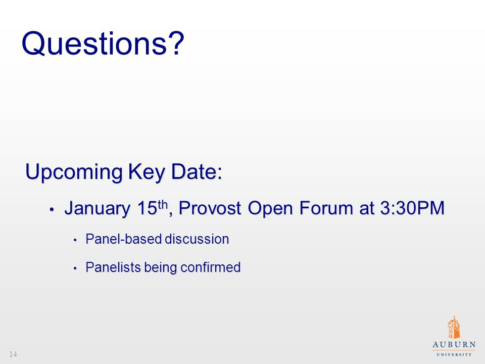 Questions? Upcoming Key Date: January 15 th, Provost Open Forum at 3:30PM January 15 th, Provost Open Forum at 3:30PM Panel-based discussion Panel-bas