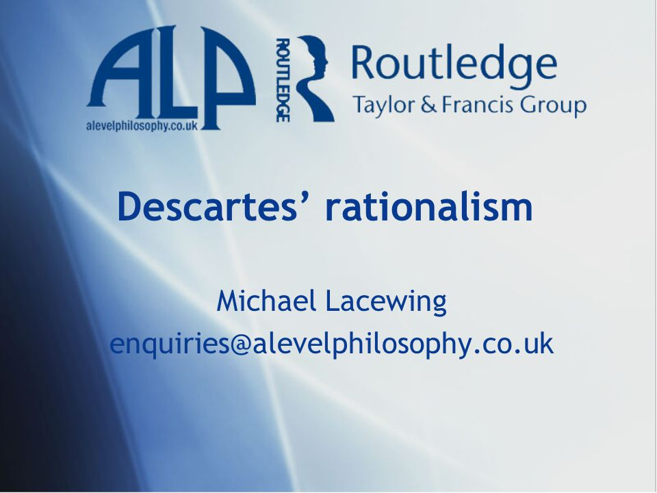 Descartes' rationalism Michael Lacewing enquiries@alevelphilosophy.co.uk