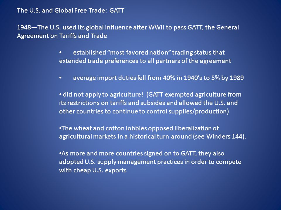 The U.S. and Global Free Trade: GATT 1948—The U.S. used its global influence after WWII to pass GATT, the General Agreement on Tariffs and Trade estab