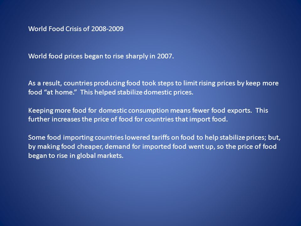 World Food Crisis of 2008-2009 World food prices began to rise sharply in 2007.
