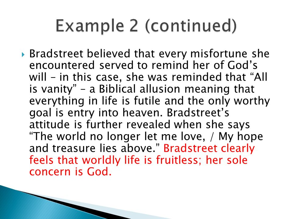  Bradstreet believed that every misfortune she encountered served to remind her of God's will – in this case, she was reminded that All is vanity – a Biblical allusion meaning that everything in life is futile and the only worthy goal is entry into heaven.
