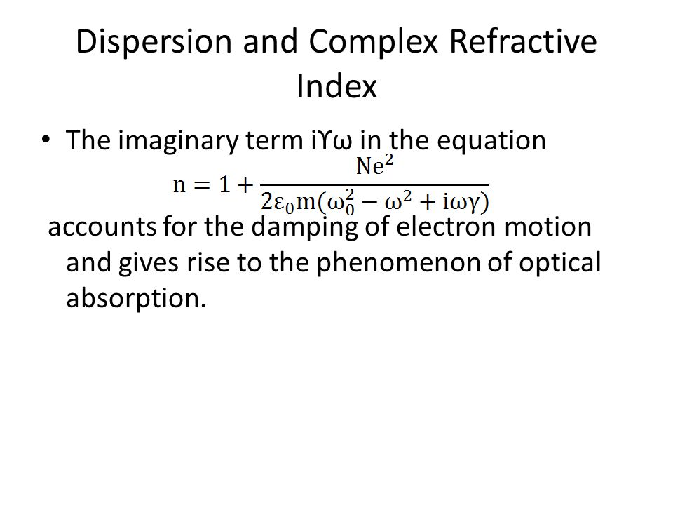 Dispersion and Complex Refractive Index The complex refractive index can be written as
