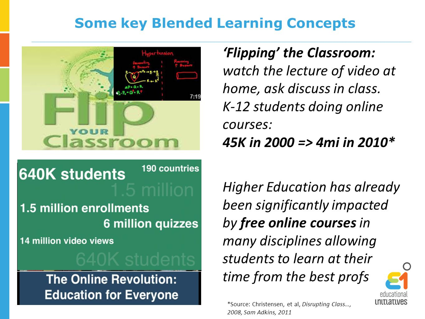 Some key Blended Learning Concepts 'Flipping' the Classroom: watch the lecture of video at home, ask discuss in class.