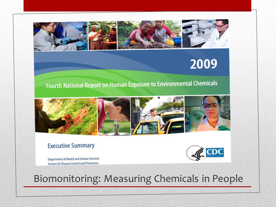 Biomonitoring: Measuring Chemicals in People