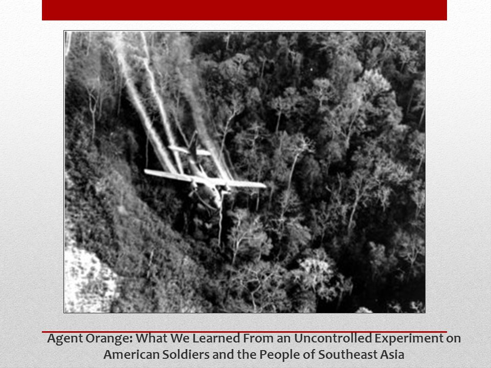 Agent Orange: What We Learned From an Uncontrolled Experiment on American Soldiers and the People of Southeast Asia