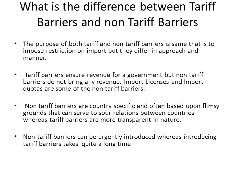 What is the difference between Tariff Barriers and non Tariff Barriers The purpose of both tariff and non tariff barriers is same that is to impose re