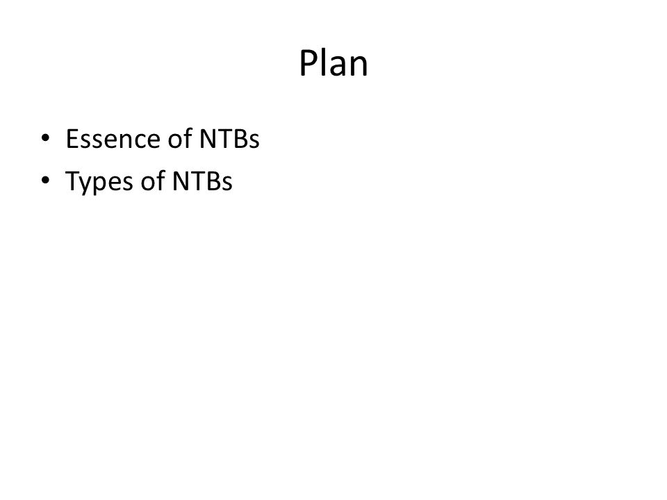 Six Types of Non-Tariff Barriers to Trade 1.Specific Limitations on Trade: Import Licensing requirements Proportion restrictions of foreign to domestic goods (local content requirements) Minimum import price limits Embargoes
