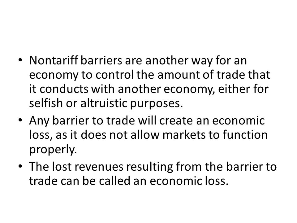 Nontariff barriers are another way for an economy to control the amount of trade that it conducts with another economy, either for selfish or altruist