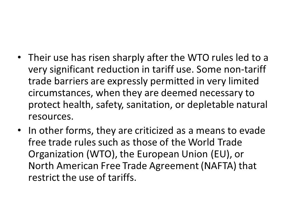 Their use has risen sharply after the WTO rules led to a very significant reduction in tariff use. Some non-tariff trade barriers are expressly permit