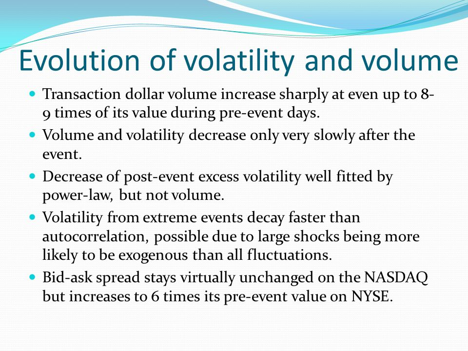 Evolution of volatility and volume Transaction dollar volume increase sharply at even up to 8- 9 times of its value during pre-event days.