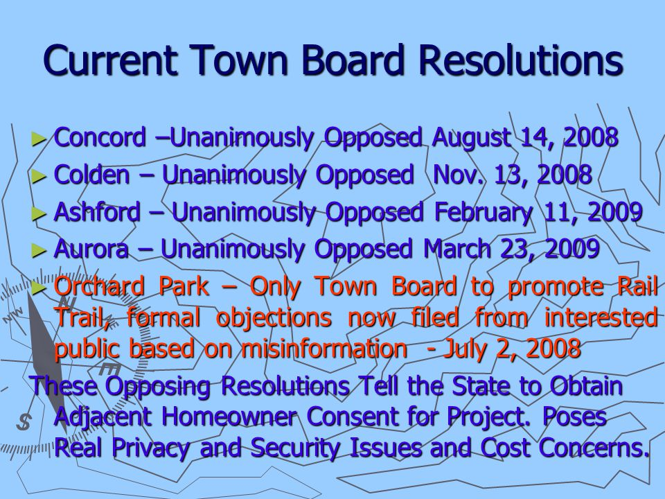 Orchard Park Town Board History ► Orchard Park adopts Rail Trails Resolution July 2, 2008 ► No Public Hearing was Conducted ► No apparent due diligence ► No community outreach or involvement, insignificant formal announcement prior to resolution, no studies done.