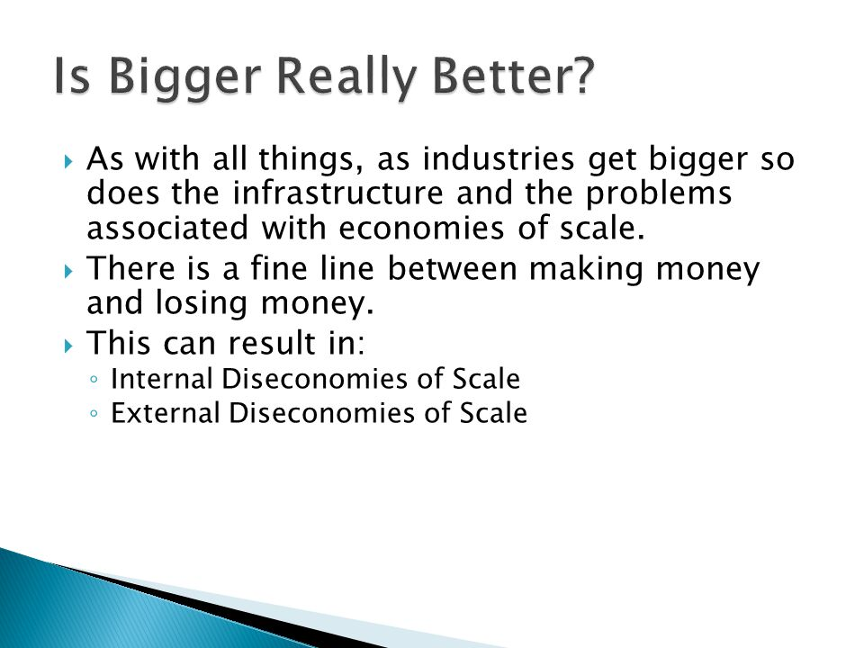  As with all things, as industries get bigger so does the infrastructure and the problems associated with economies of scale.  There is a fine line