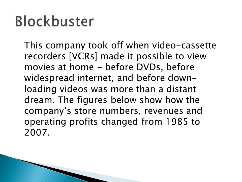This company took off when video-cassette recorders [VCRs] made it possible to view movies at home - before DVDs, before widespread internet, and befo