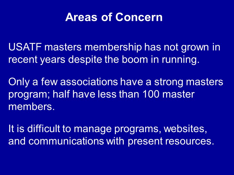 Areas of Concern USATF masters membership has not grown in recent years despite the boom in running.