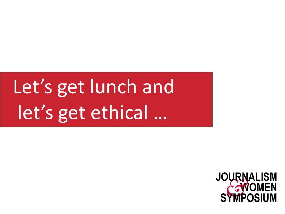 Let's get lunch and let's get ethical …