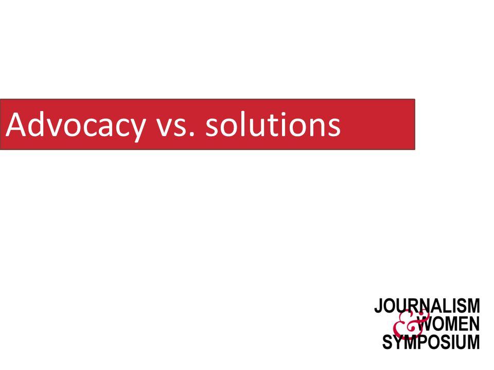 Advocacy vs. solutions