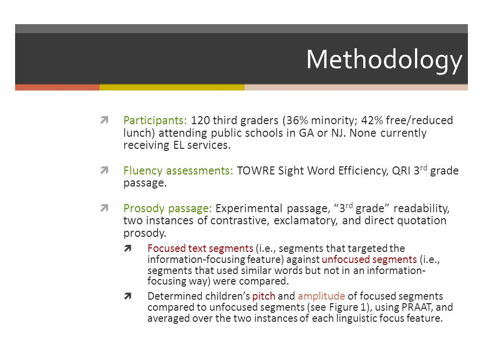 Methodology  Participants: 120 third graders (36% minority; 42% free/reduced lunch) attending public schools in GA or NJ. None currently receiving EL