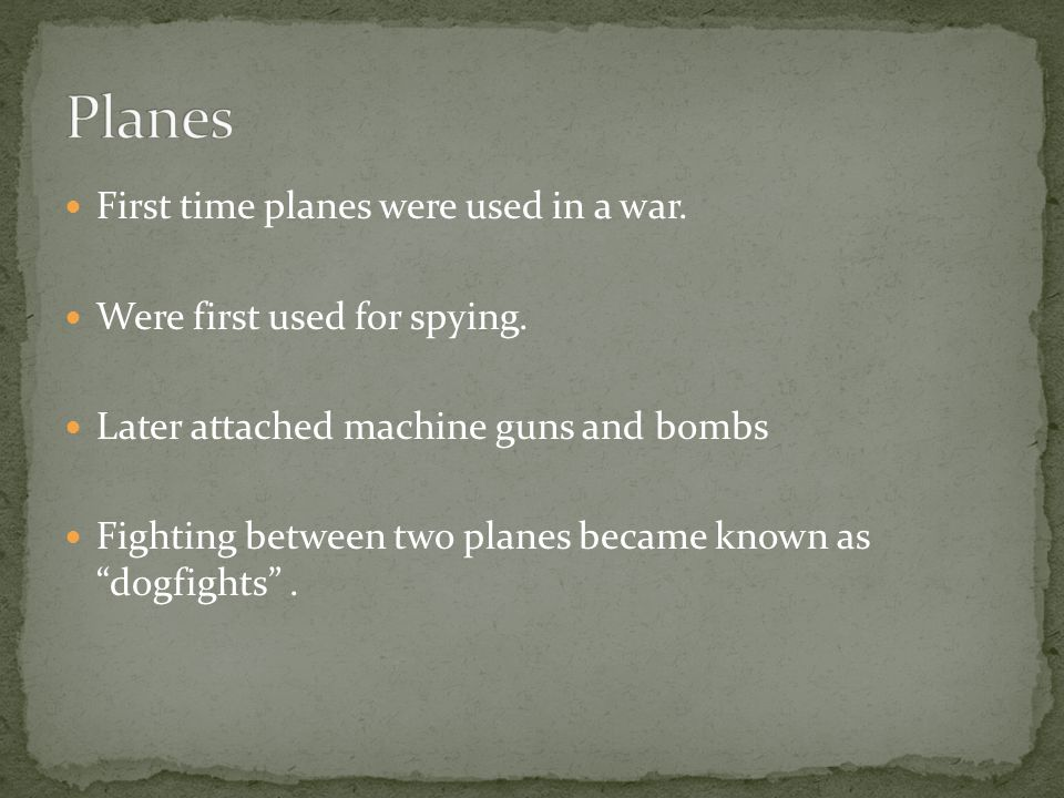 First time planes were used in a war. Were first used for spying.