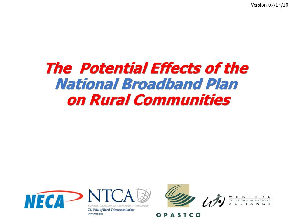 The Potential Effects of the National Broadband Plan on Rural Communities Version 07/14/10