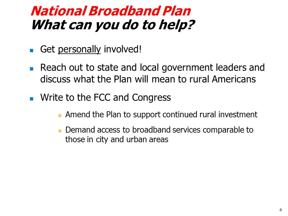National Broadband Plan What can you do to help. Get personally involved.