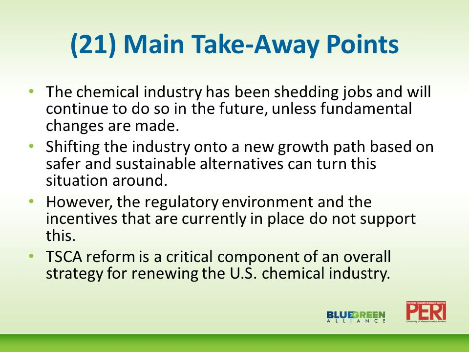 (21) Main Take-Away Points The chemical industry has been shedding jobs and will continue to do so in the future, unless fundamental changes are made.
