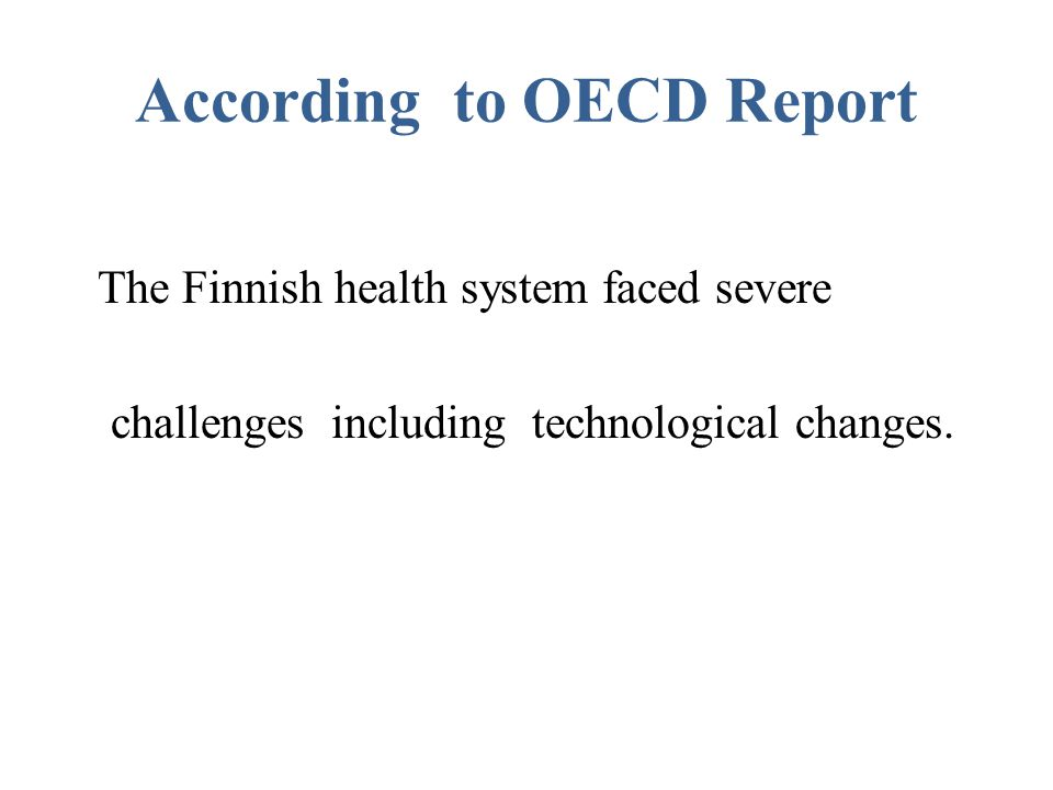 According to OECD Report The Finnish health system faced severe challenges including technological changes.
