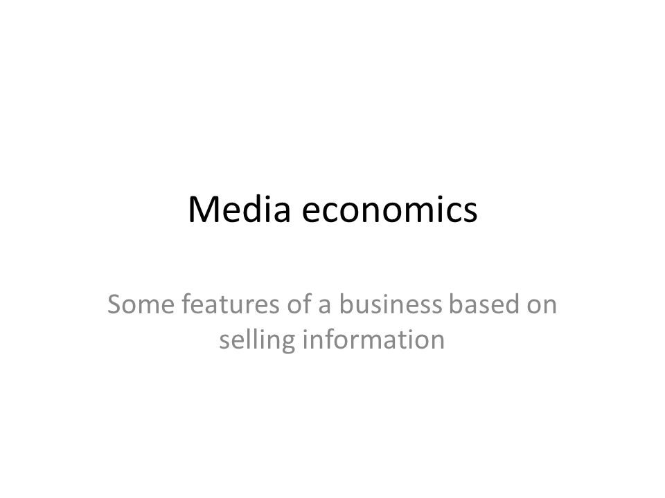 Media economics Some features of a business based on selling information