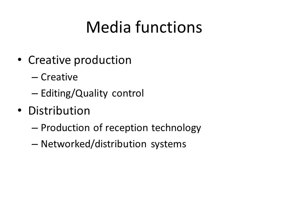 Media functions Creative production – Creative – Editing/Quality control Distribution – Production of reception technology – Networked/distribution systems