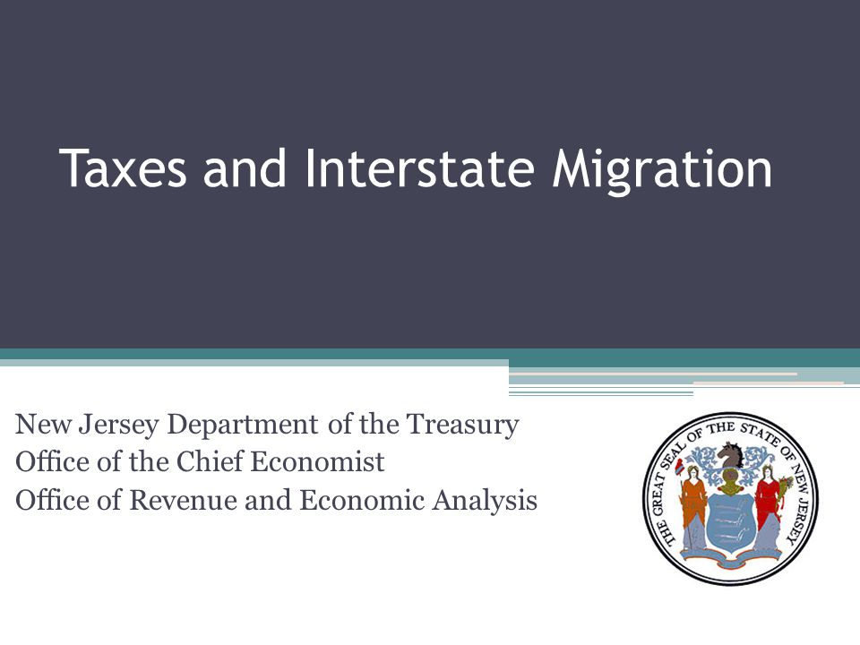 Taxes and Interstate Migration New Jersey Department of the Treasury Office of the Chief Economist Office of Revenue and Economic Analysis