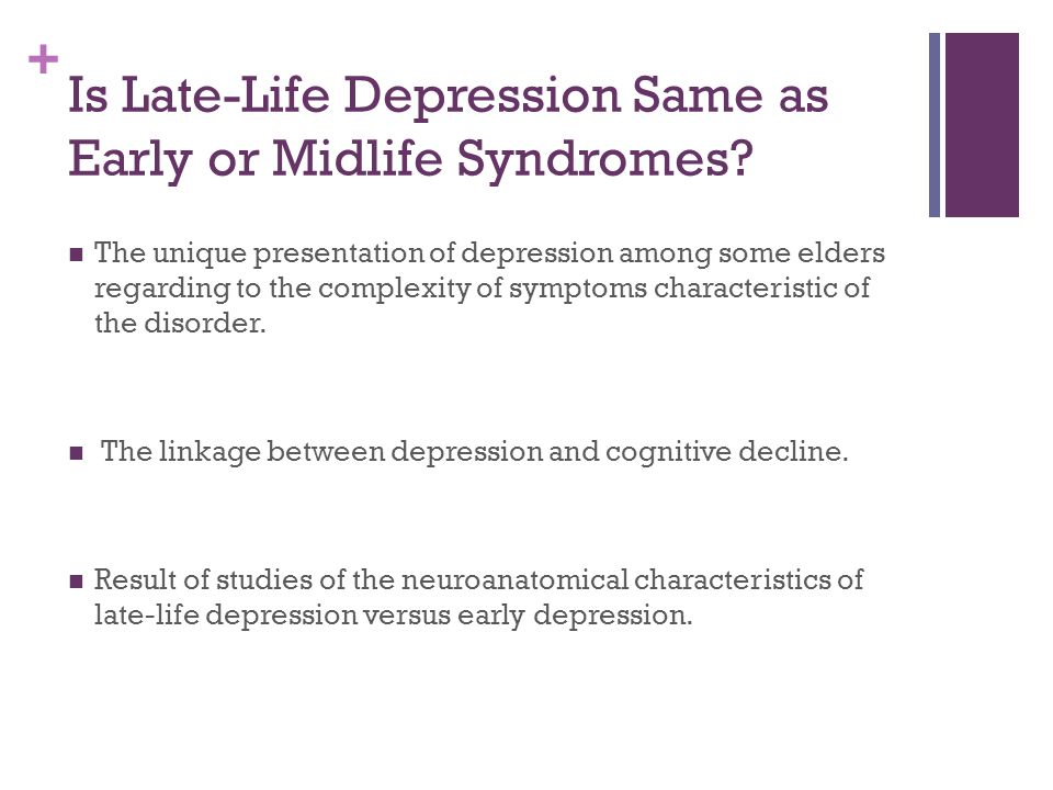 + Is Late-Life Depression Same as Early or Midlife Syndromes? The unique presentation of depression among some elders regarding to the complexity of s