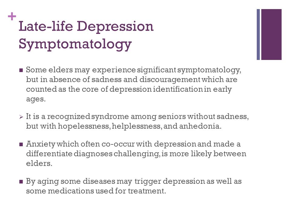 + Late-life Depression Symptomatology Some elders may experience significant symptomatology, but in absence of sadness and discouragement which are co