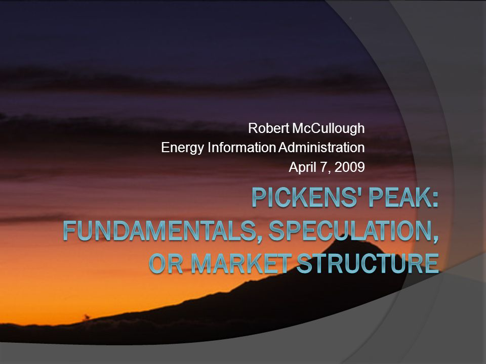 Robert McCullough Energy Information Administration April 7, 2009