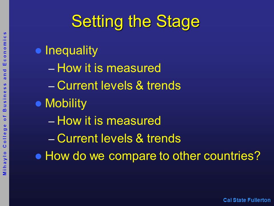 Setting the Stage Inequality – How it is measured – Current levels & trends Mobility – How it is measured – Current levels & trends How do we compare to other countries.